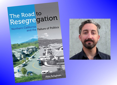 "Alex Schafran on ""The Road to Resegregation: Northern California and the Failure of Politics"