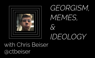 Georgism, Memes, and Ideology, with Chris Beiser