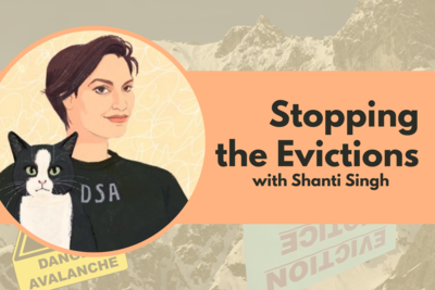 Stopping the Evictions, with Shanti Singh