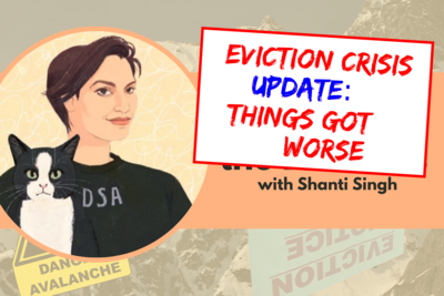 Eviction Crisis Update: Things Got Worse, with Shanti Singh