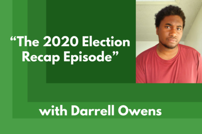 The 2020 Election Recap Episode, with Darrell Owens