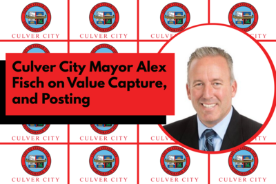Culver City Mayor Alex Fisch on Value Capture, and Posting