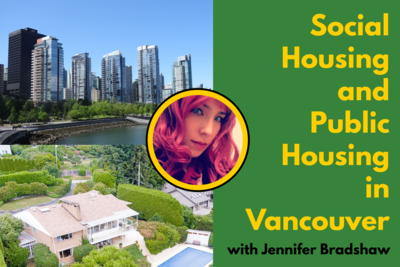 Social Housing and Public Housing in Vancouver, with Jennifer Bradshaw